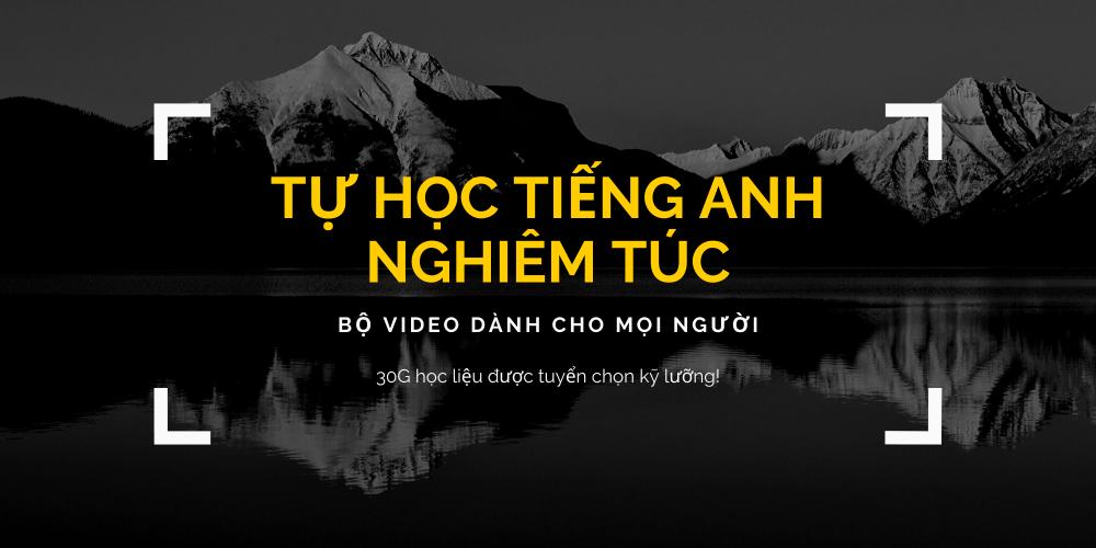 VIDEO BÀI GIẢNG: Tự học tiếng Anh nghiêm túc
